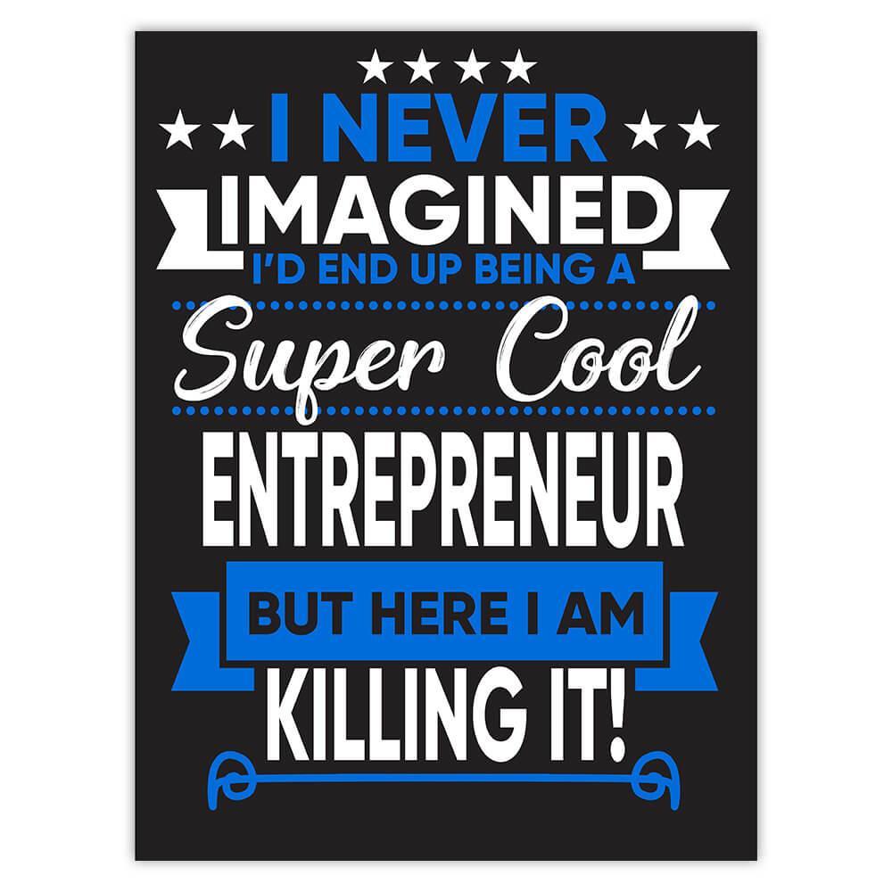 I Never Imagined Super Cool Entrepreneur Killing It : Gift Sticker Profession Work Job