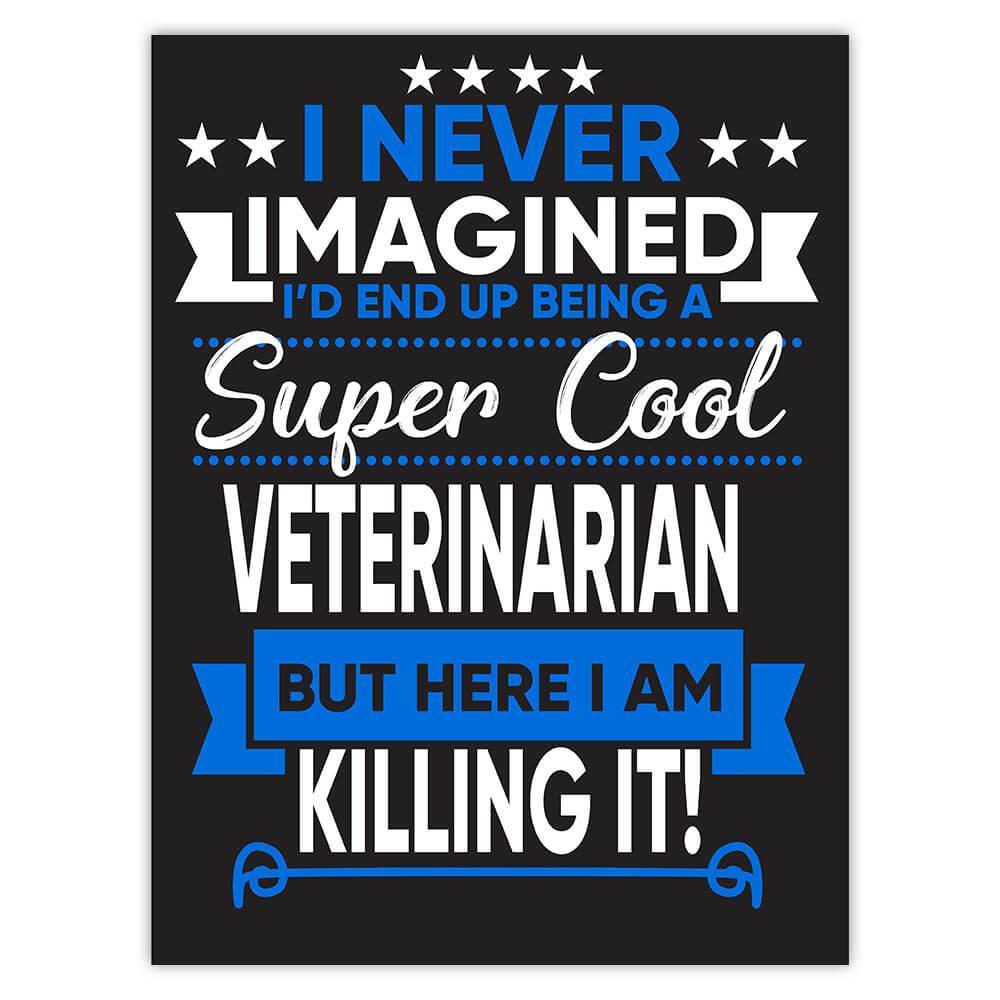 I Never Imagined Super Cool Veterinarian Killing It : Gift Sticker Profession Work Job