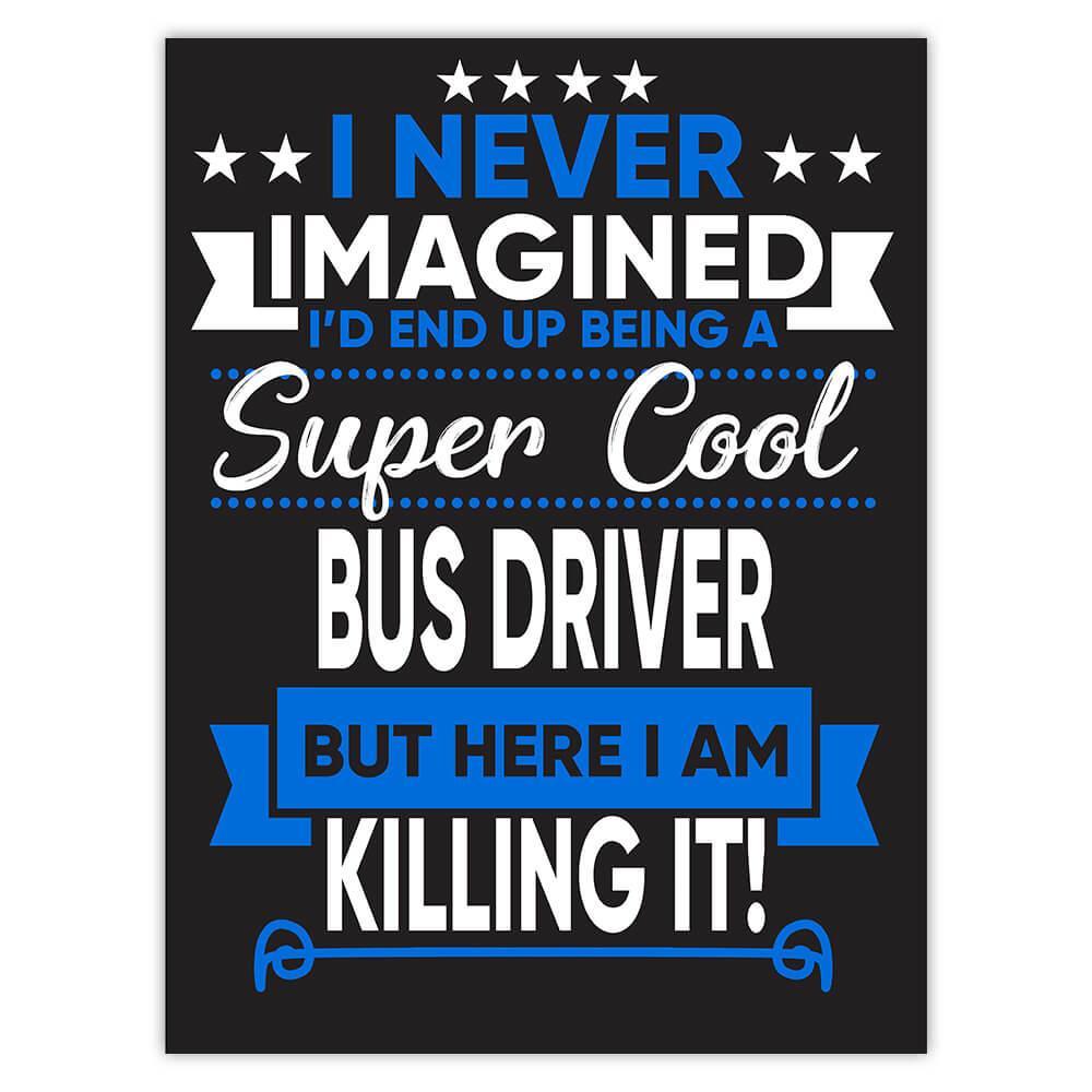 I Never Imagined Super Cool Bus Driver Killing It : Gift Sticker Profession Work Job