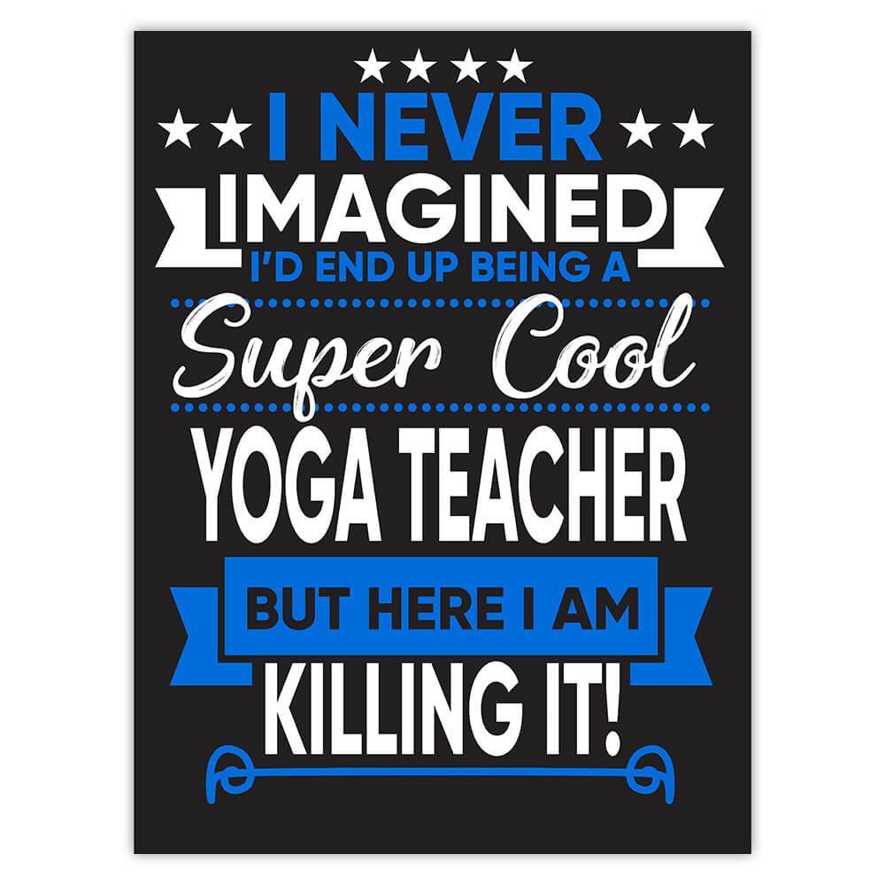 I Never Imagined Super Cool Yoga Teacher Killing It : Gift Sticker Profession Work Job