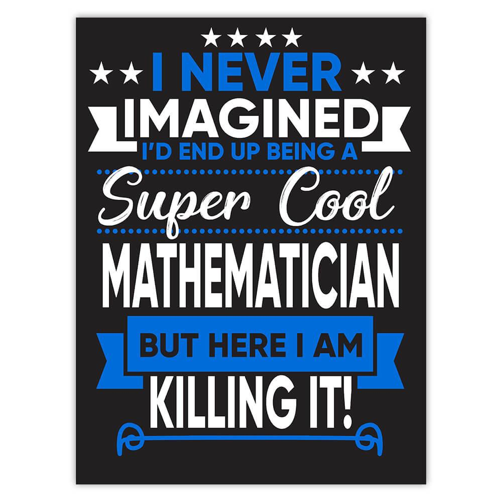 I Never Imagined Super Cool Mathematician Killing It : Gift Sticker Profession Work Job