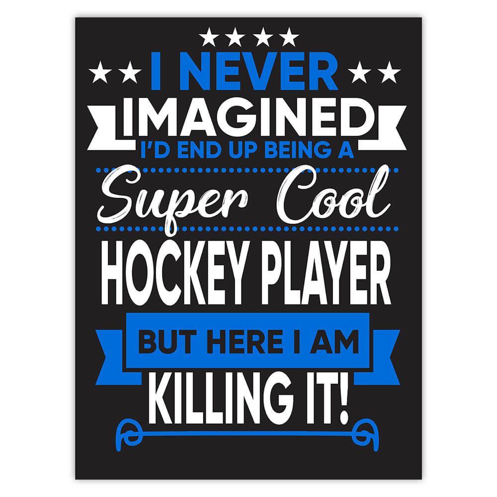 I Never Imagined Super Cool Hockey Player Killing It : Gift Sticker Profession Work Job