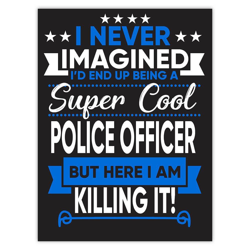 I Never Imagined Super Cool Police Officer Killing It : Gift Sticker Profession Work Job