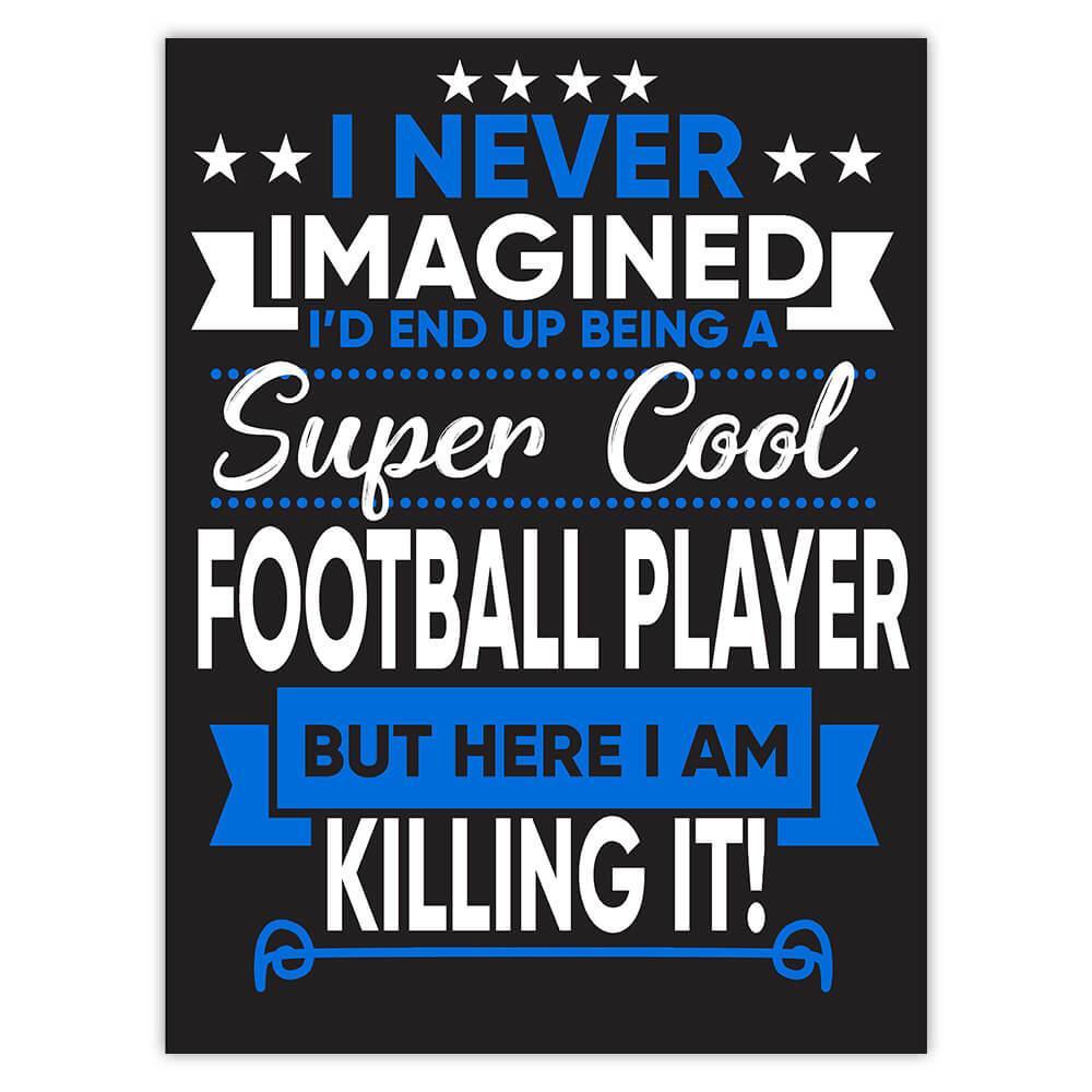 I Never Imagined Super Cool Football Player Killing It : Gift Sticker Profession Work Job