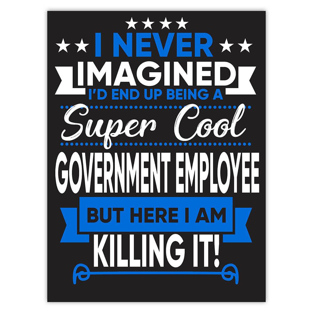 I Never Imagined Super Cool Government Employee Killing It : Gift Sticker Profession Work Job
