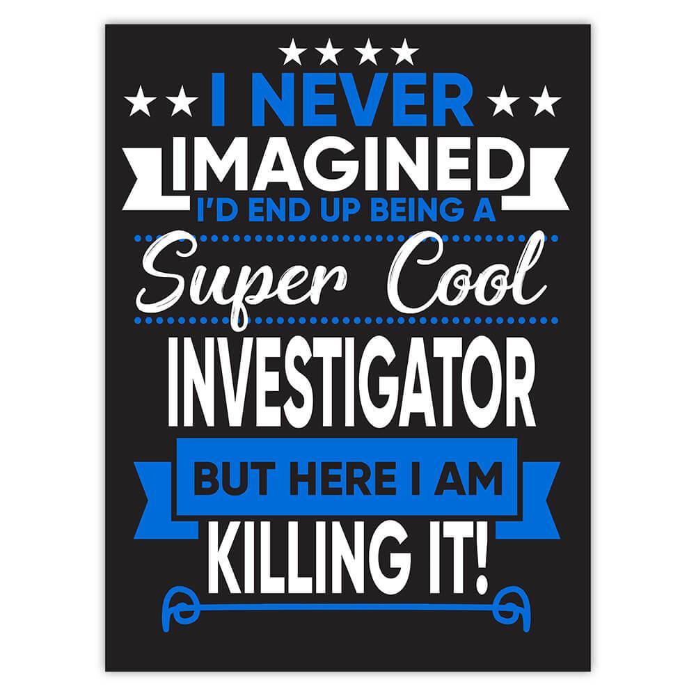 I Never Imagined Super Cool Investigator Killing It : Gift Sticker Profession Work Job