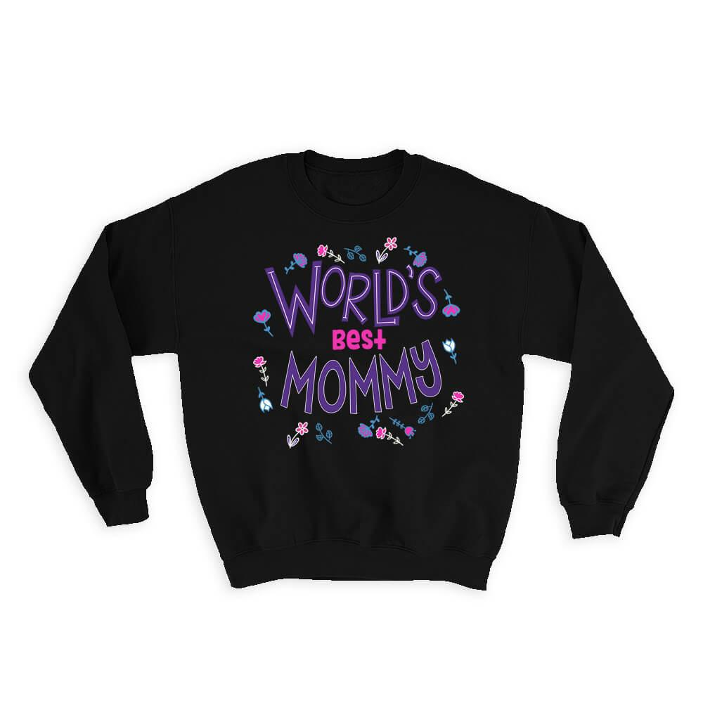 Worlds Best MOMMY : Gift Sweatshirt Great Floral Birthday Family Mom Mother