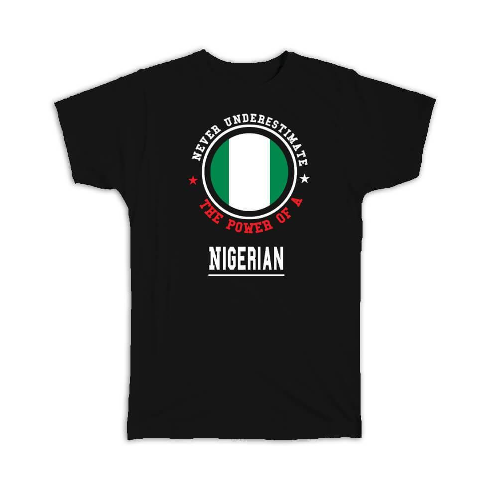 Nigeria : Gift T-Shirt Flag Never Underestimate The Power Expat Country