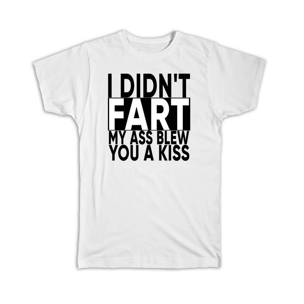 I Didnt Fart : Gift T-Shirt My Ass Blew You a Kiss Funny Office Work