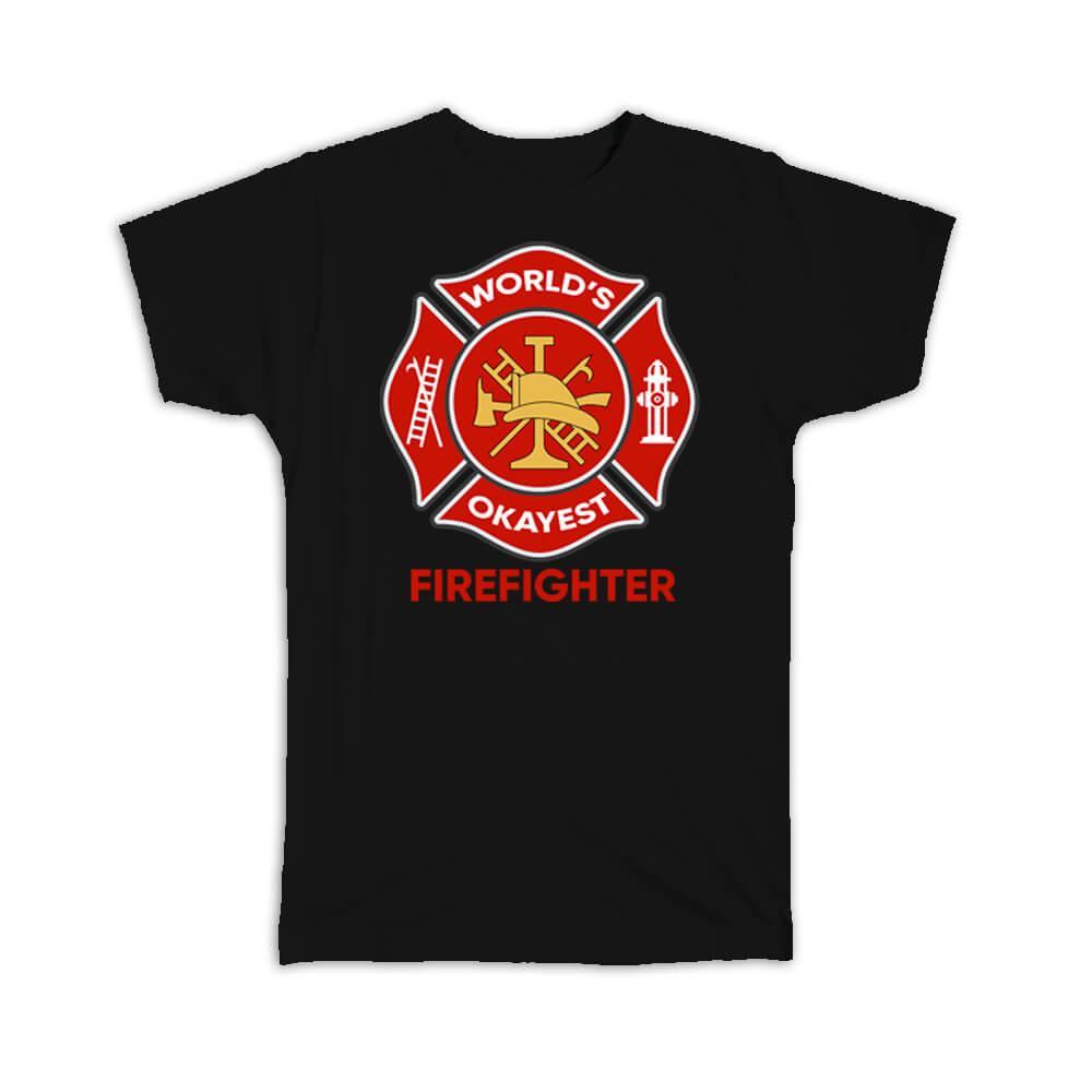 Worlds Okayest FIREFIGHTER : Gift T-Shirt Fireman Family Work Christmas Birthday