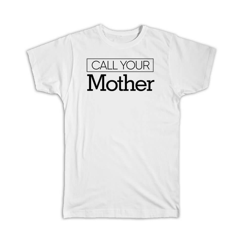 Call Your Mother : Gift T-Shirt Son Daughter Christmas Funny MOM