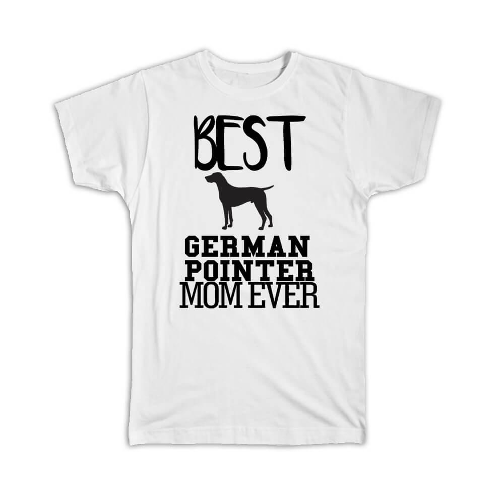 Best German Pointer MOM Ever : Gift T-Shirt Dog Silhouette Funny Pet Cartoon Owner