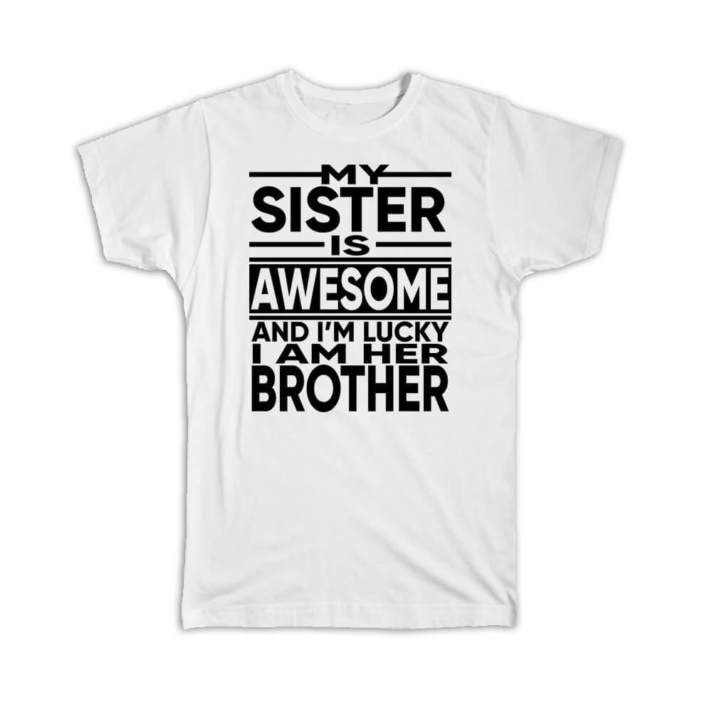 My Sister is Awesome : Gift T-Shirt Lucky Brother Family Christmas Birthday