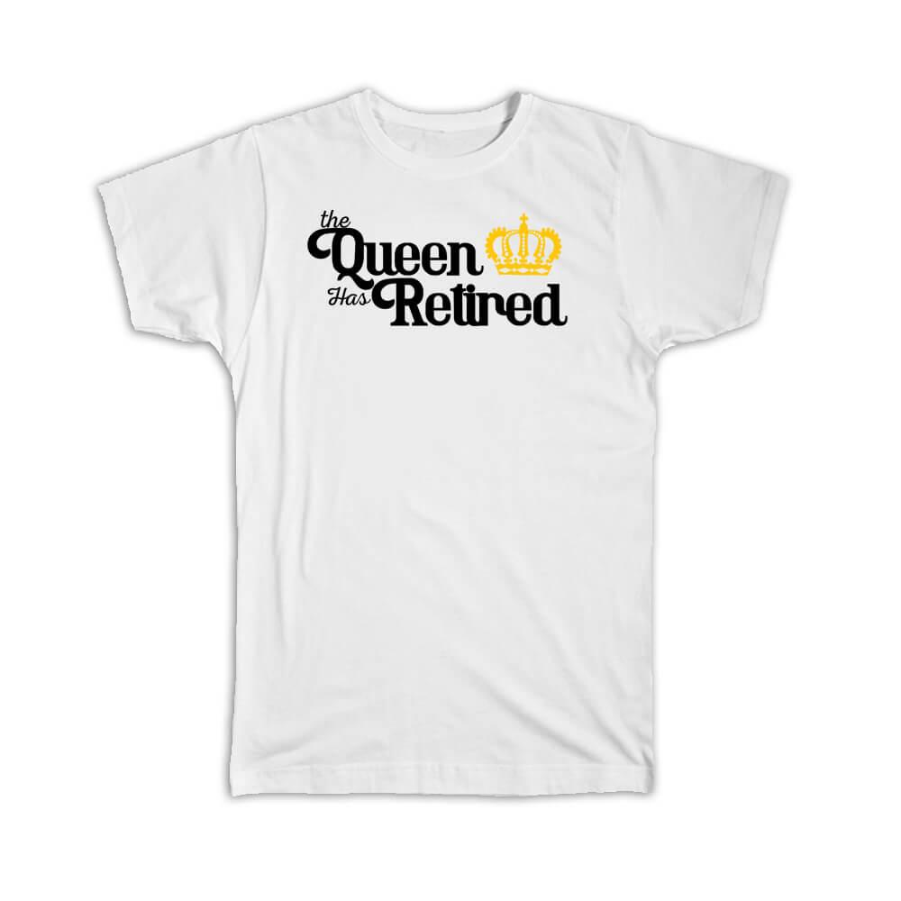 The Queen Has Retired : Gift T-Shirt Crown Retirement Mother MOM Boss