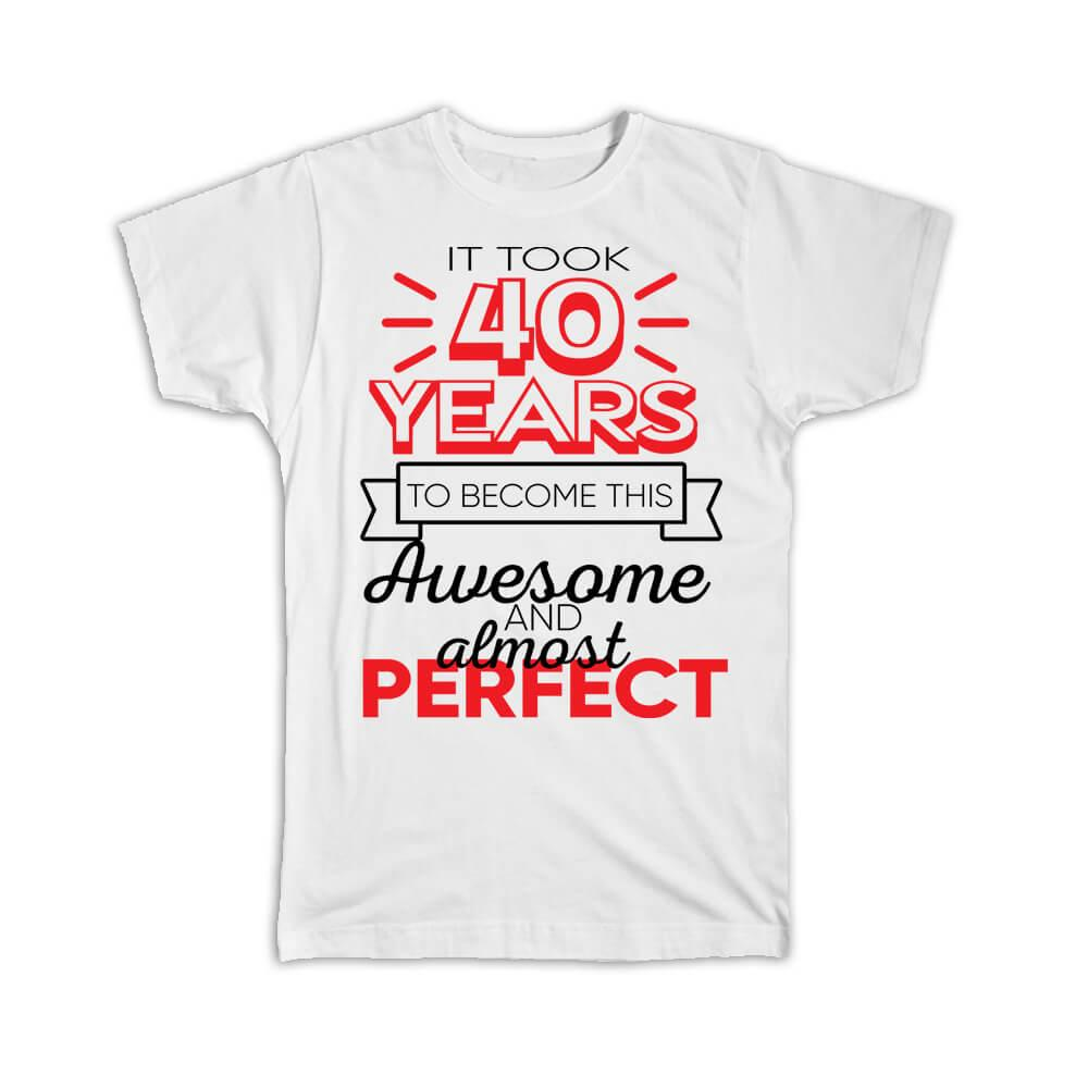 40 Years Birthday : Gift T-Shirt to Become This Awesome Almost Perfect Forty