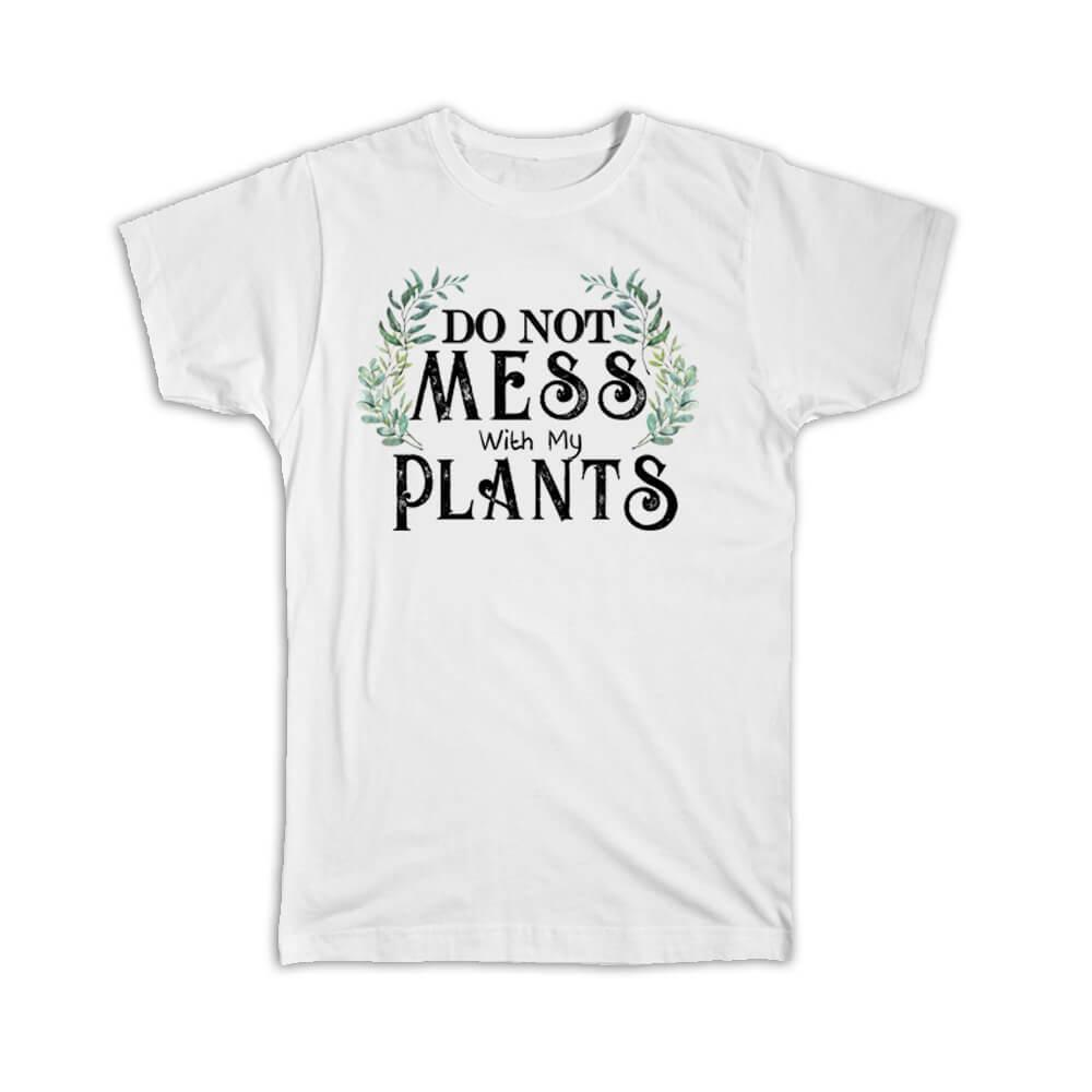 Do Not Mess With My Plants : Gift T-Shirt Plant Lover Garden Gardening