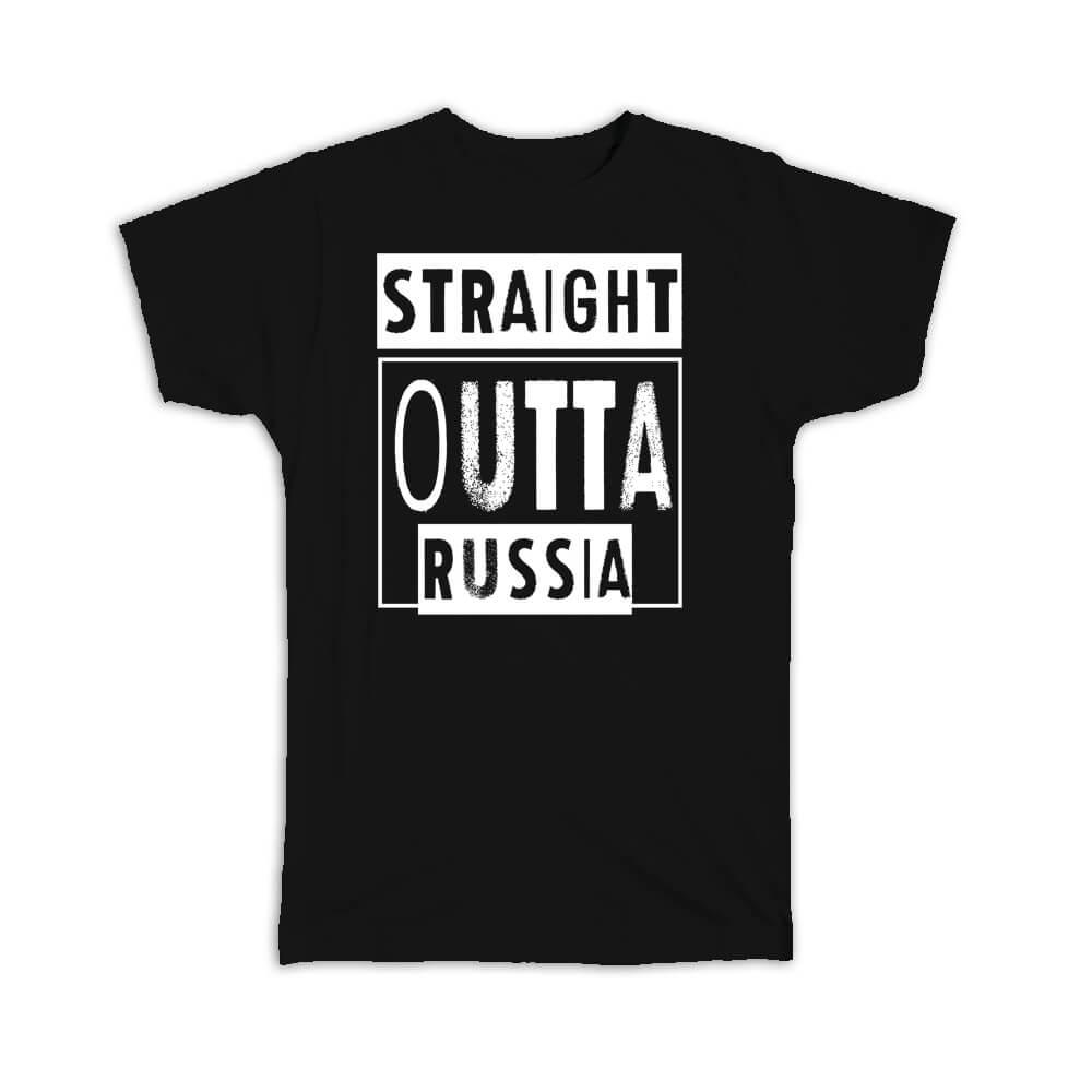 Straight Outta Russia : Gift T-Shirt Expat Country Russian
