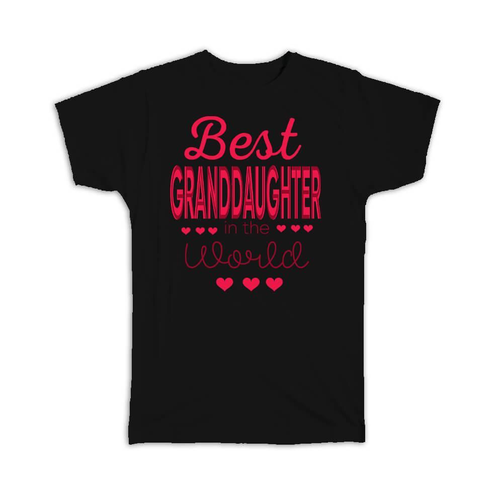 For the Best Granddaughter in the World : Gift T-Shirt Grandkids Family Love