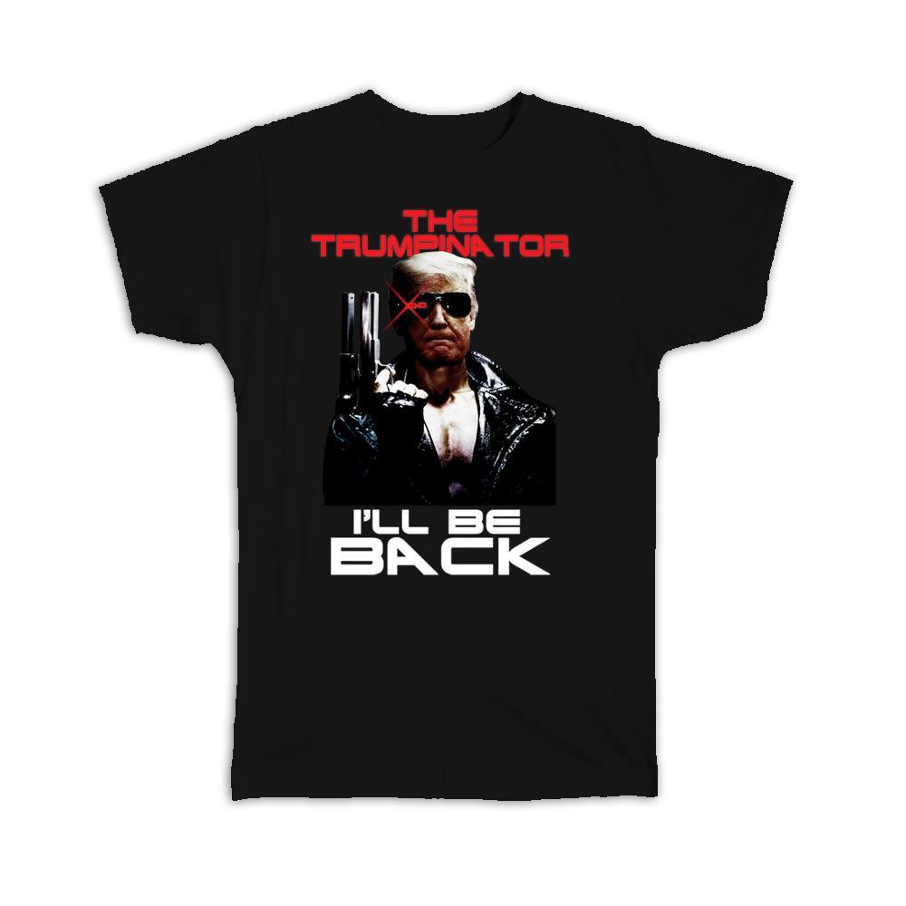Trump Terminator I Will Be Back. : Gift T-Shirt Gag Trumpinator