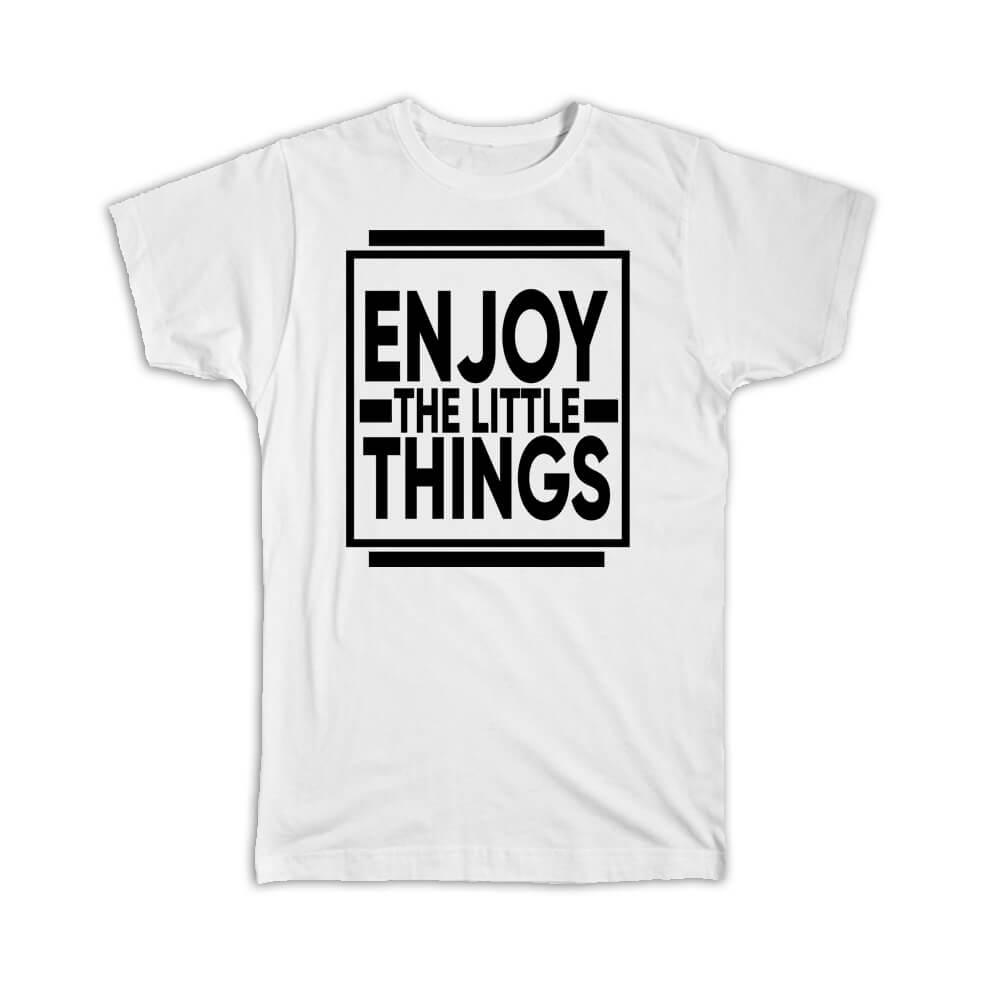 Enjoy the little things : Gift T-Shirt Motivational Quote Inspire