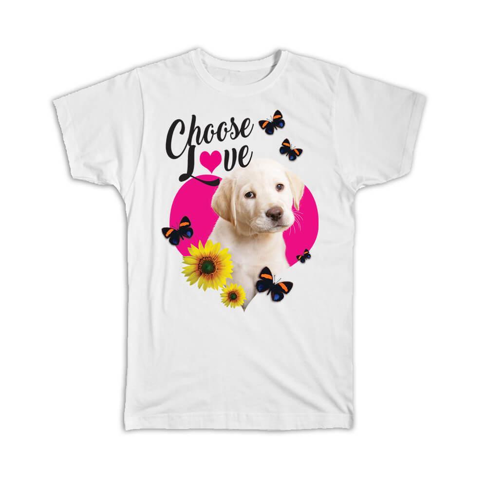 Labrador Sunflower Choose Love : Gift T-Shirt Dog Puppy Pet Butterfly Animal Cute