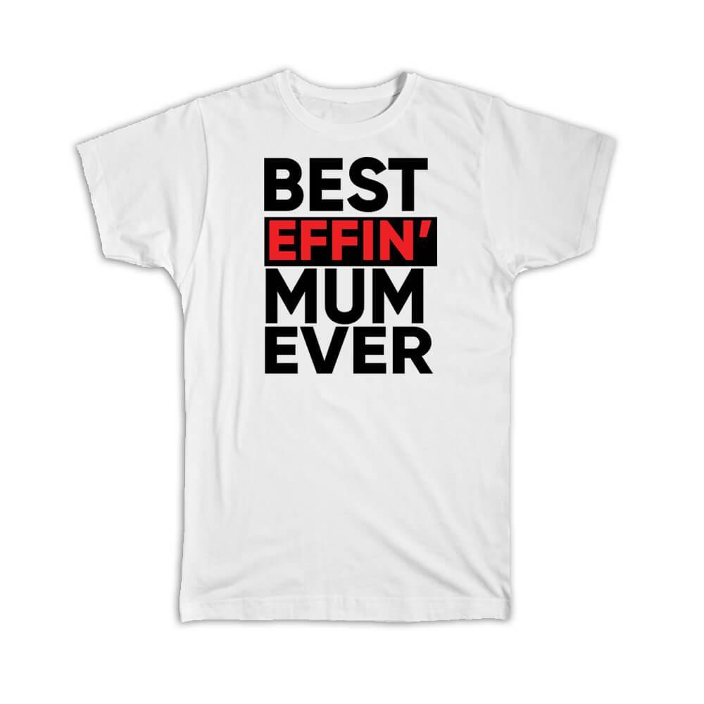 Best Effin MUM Ever : Gift T-Shirt Family Funny Joke F*cking Mother Mom