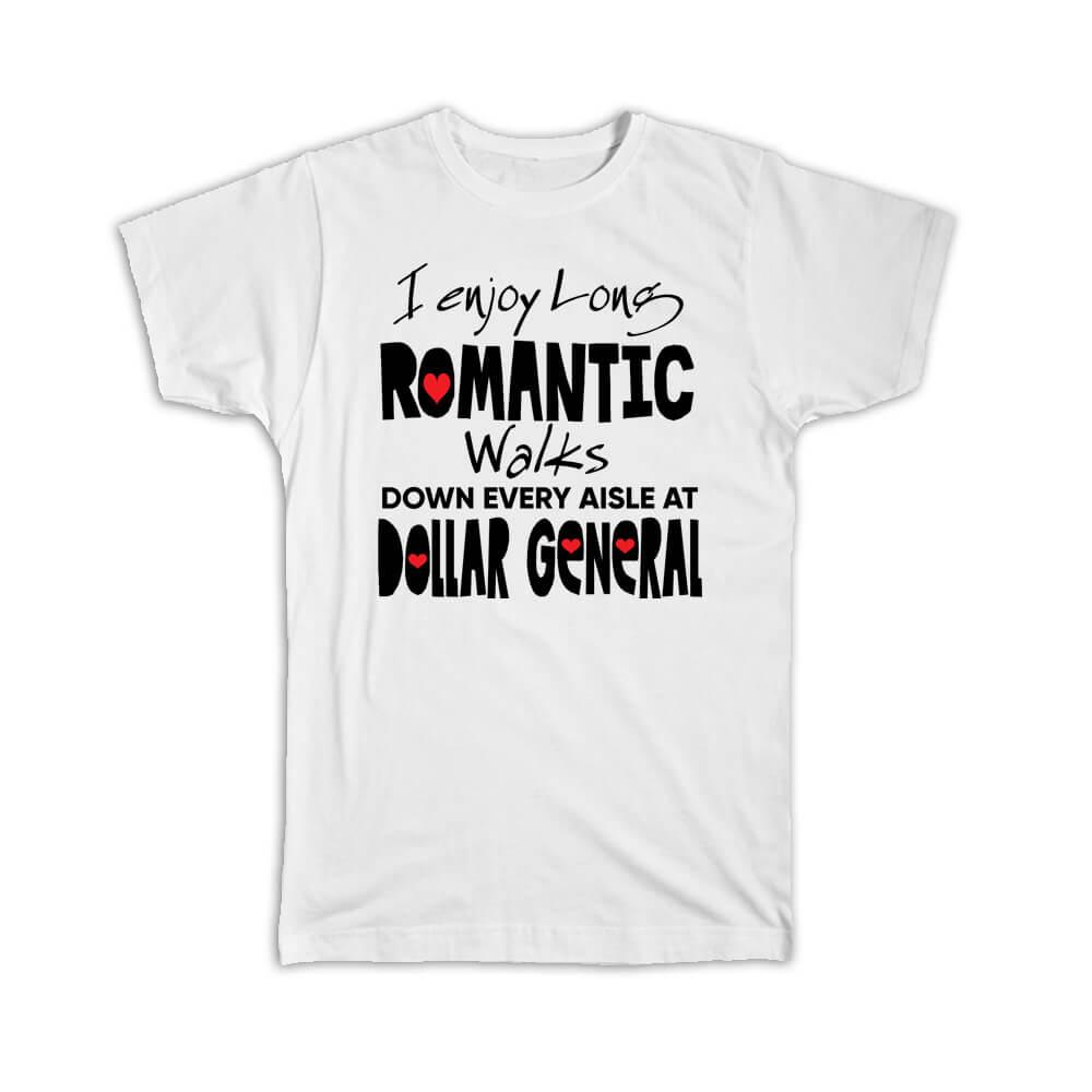 I Enjoy Romantic Walks at Dollar General : Gift T-Shirt Valentines Wife Girlfriend