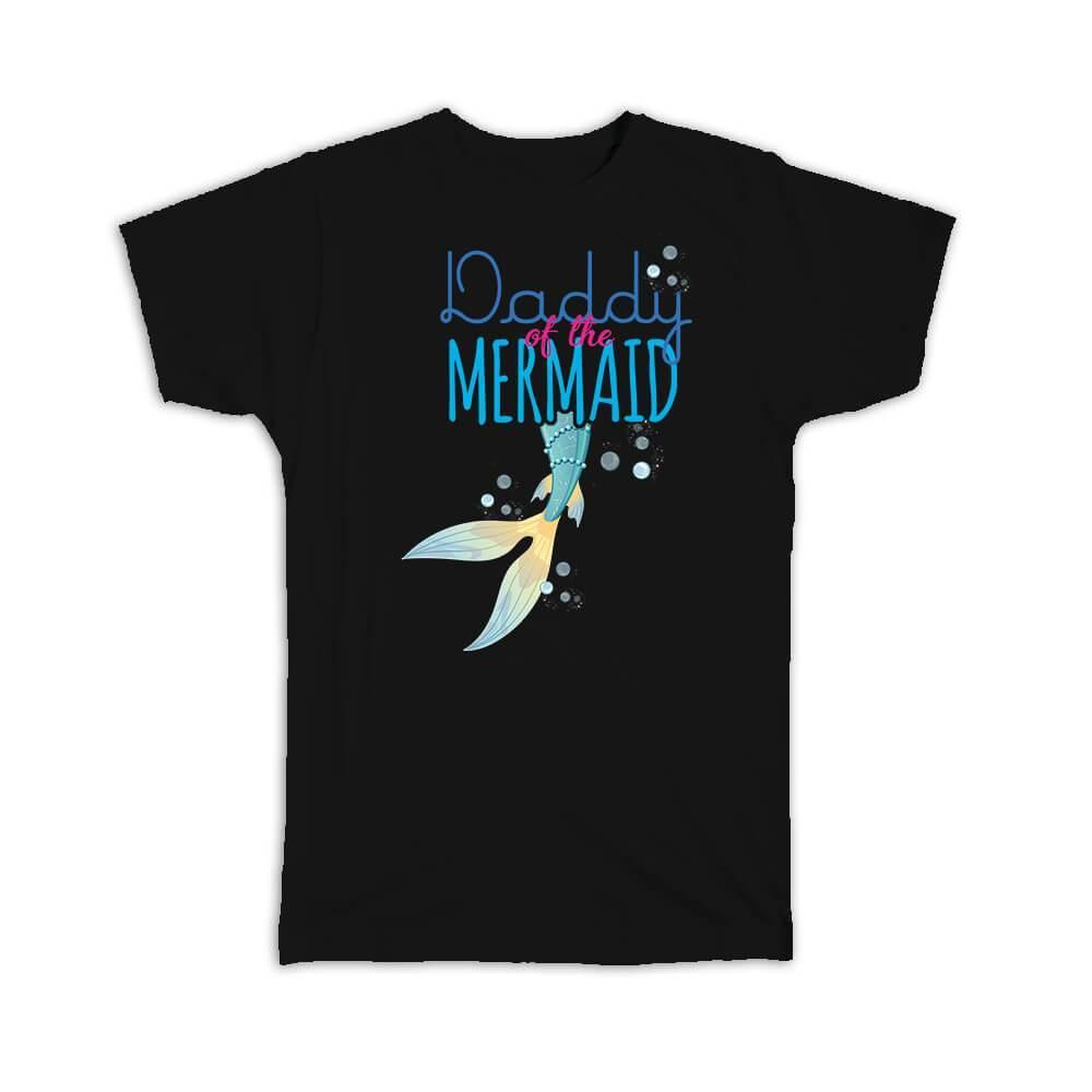 Daddy of the Mermaid : Gift T-Shirt Father Dad Cute Birthday