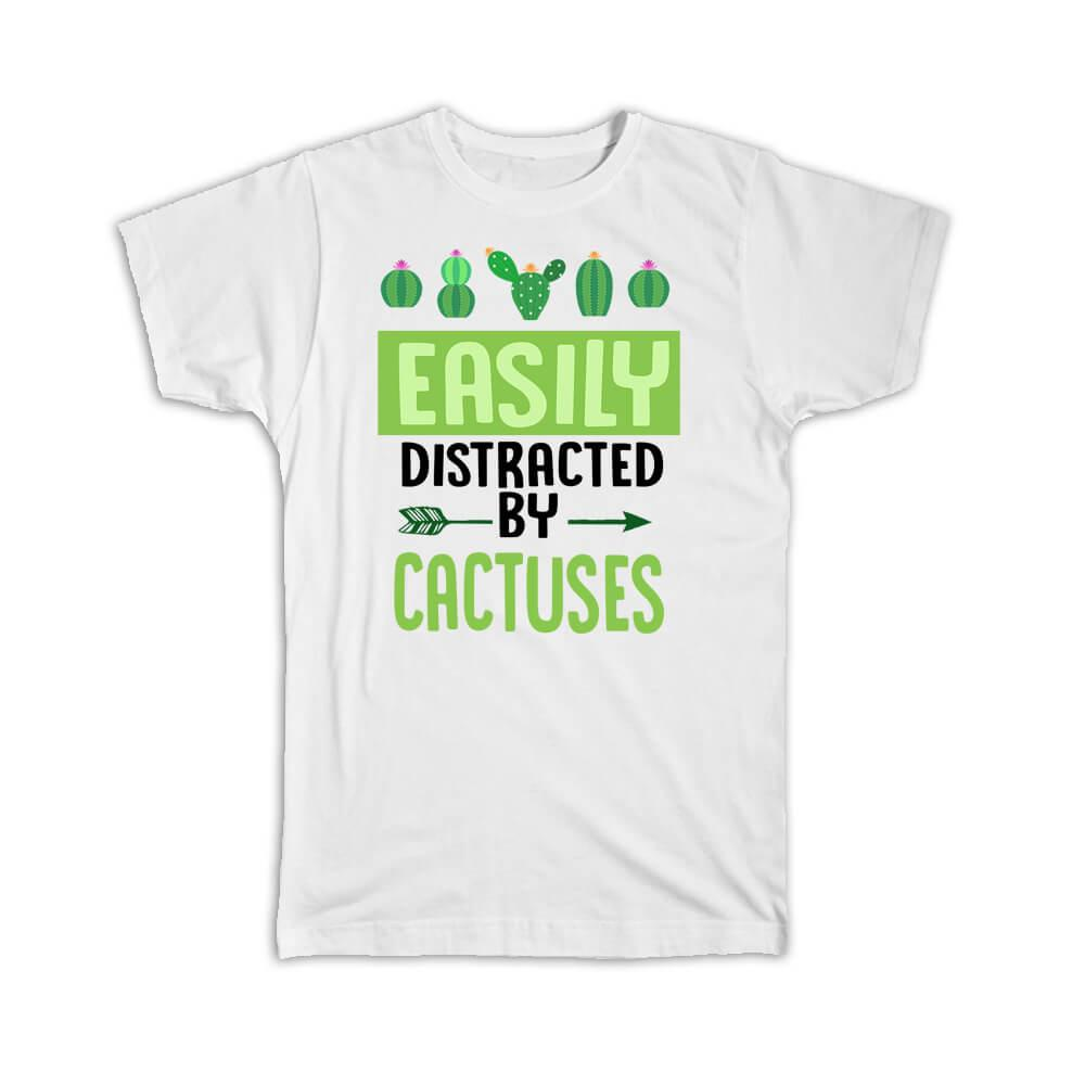Easily Distracted By Cactuses : Gift T-Shirt Cactus Succulents Desert Cute Funny