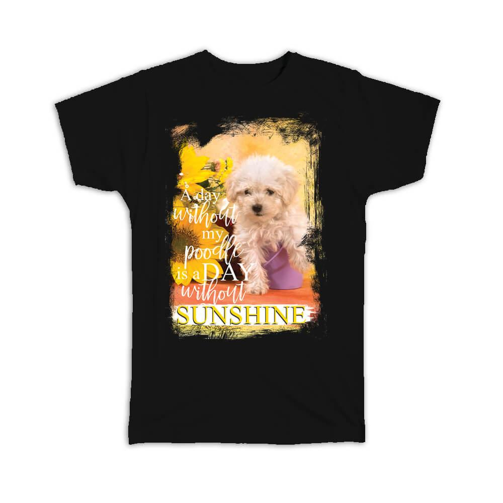 Poodle Sunflower : Gift T-Shirt Dog A Day Without Sunshine