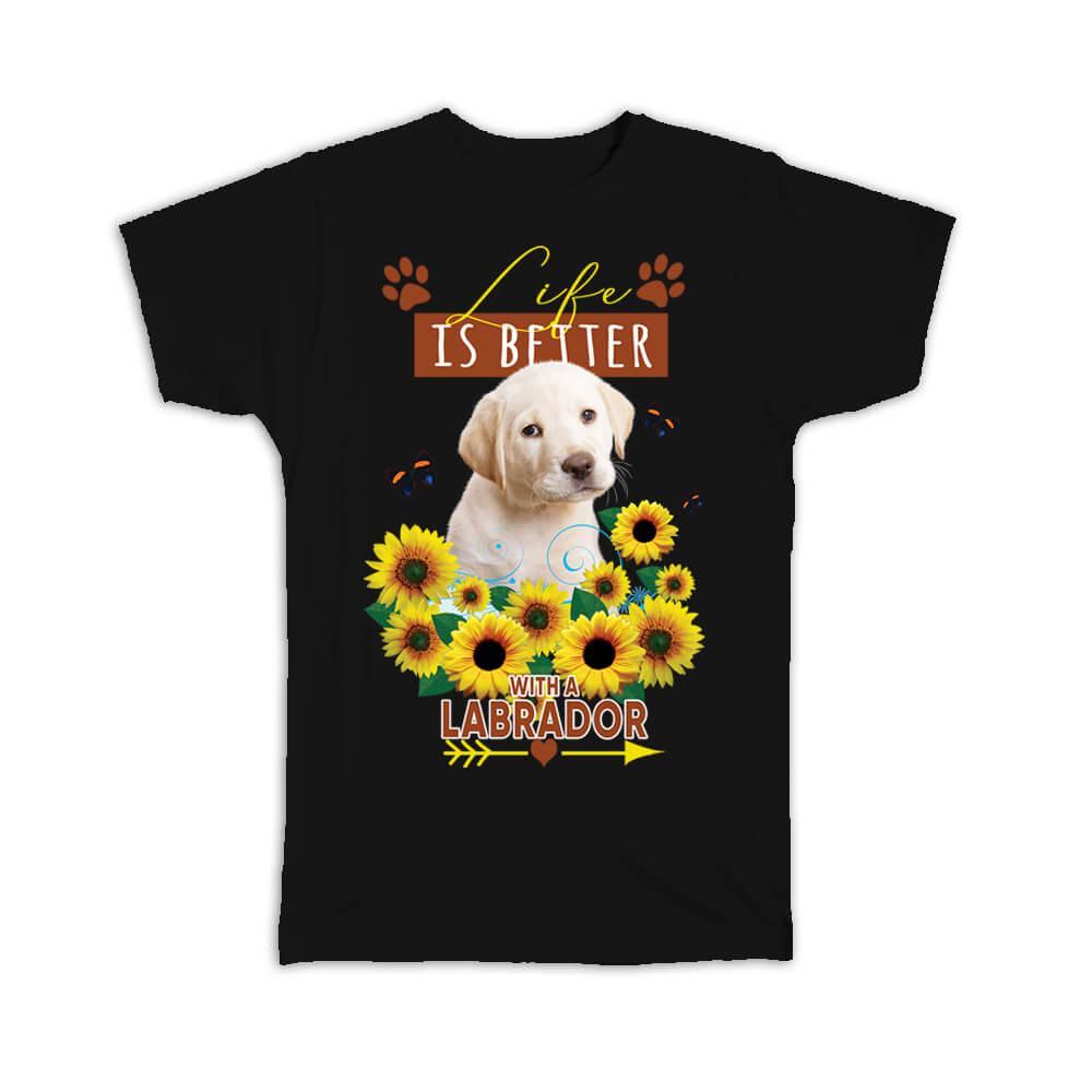 Labrador Sunflower Life is Better : Gift T-Shirt Dog Puppy Pet Butterfly Animal Cute